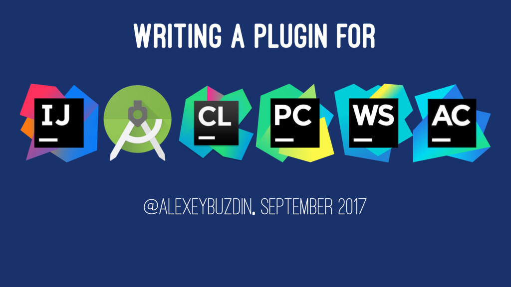 WRITING A PLUGIN FOR @ALEXEYBUZDIN, SEPTEMBER 2...