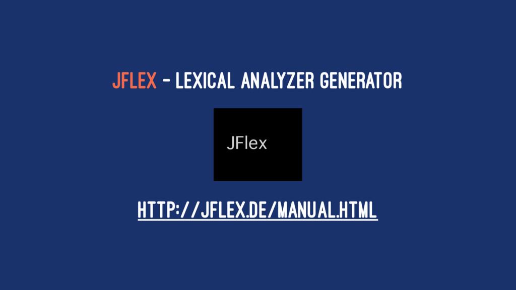 JFlex - Lexical Analyzer Generator http://jflex...