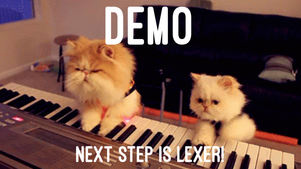 DEMO NEXT STEP IS LEXER!
