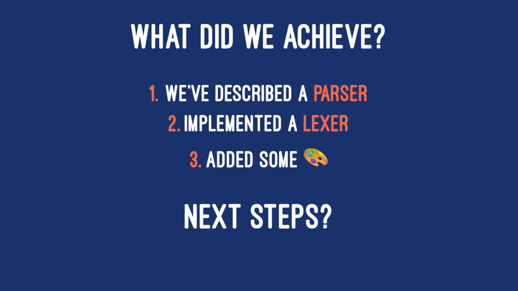 WHAT DID WE ACHIEVE? 1. We've described a Parse...