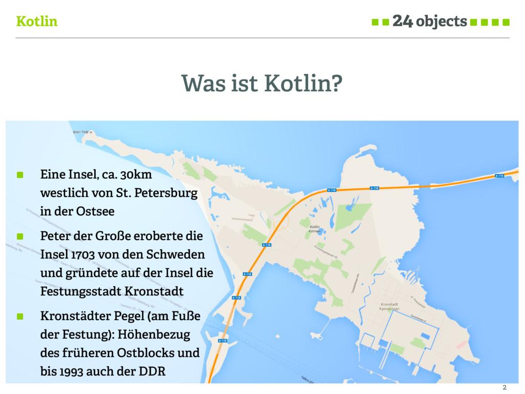 Kotlin Was ist Kotlin? 2 Eine Insel, ca. 30km ...