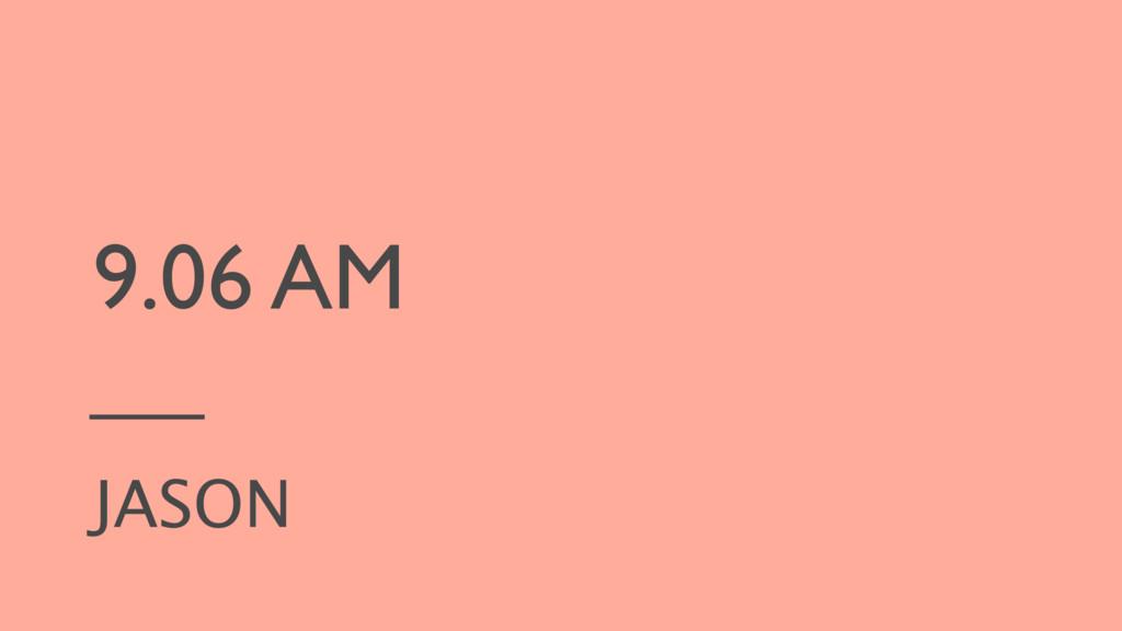 9.06 AM JASON