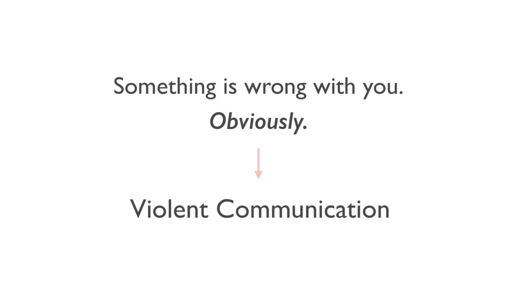 Violent Communication Something is wrong with y...