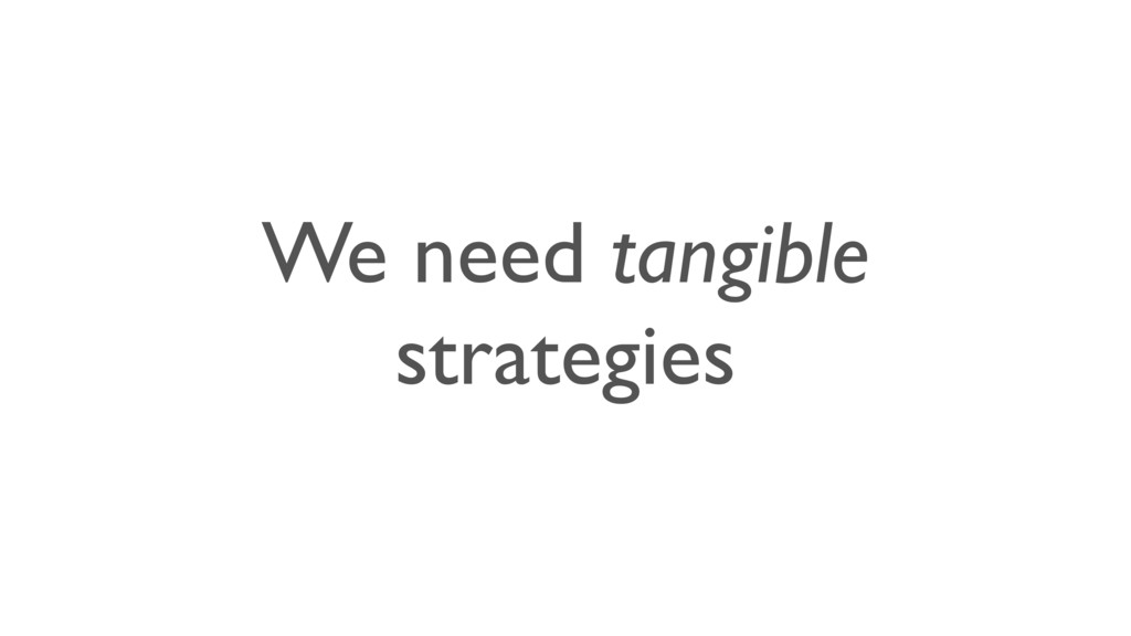 We need tangible strategies