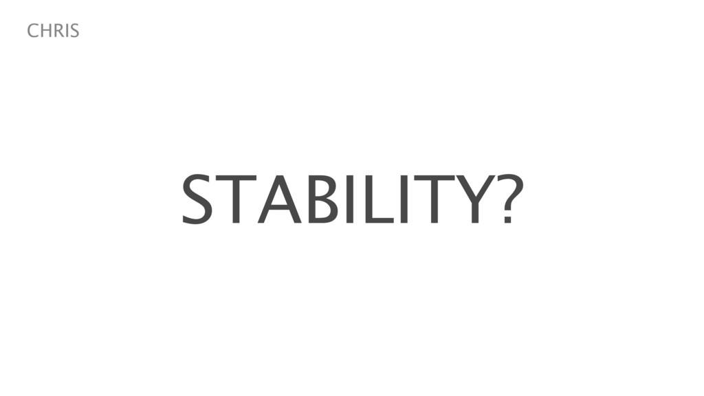 STABILITY? CHRIS
