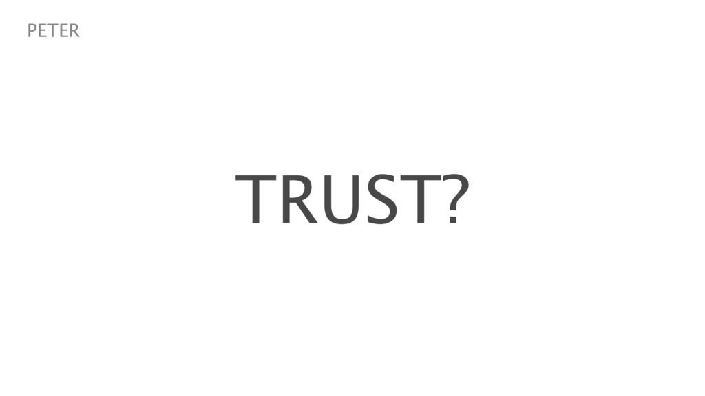 TRUST? PETER