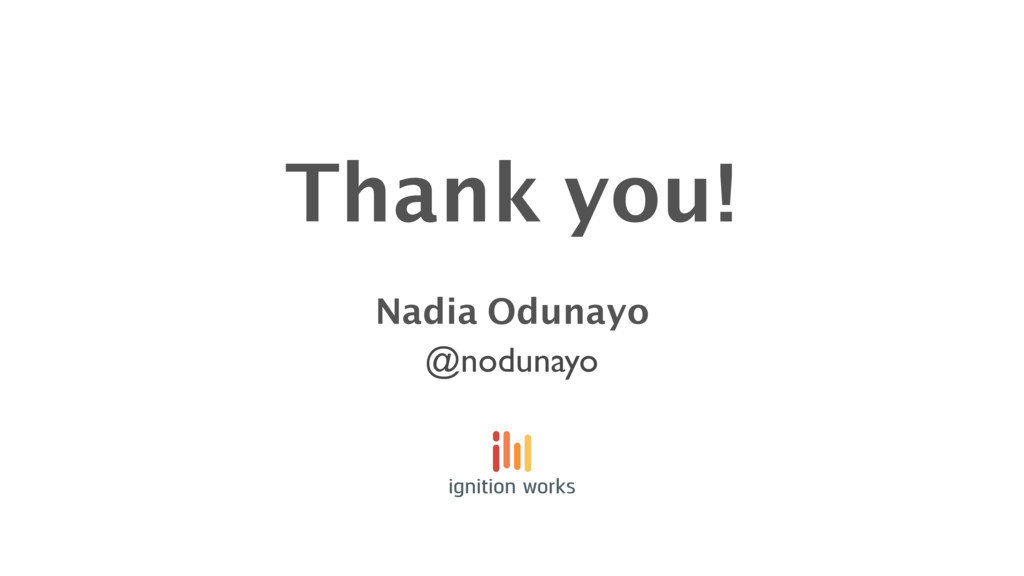 Thank you! Nadia Odunayo @nodunayo ignition wor...