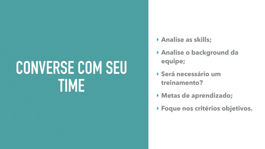 CONVERSE COM SEU TIME ‣ Analise as skills; ‣ An...