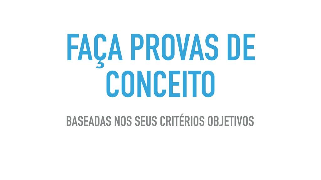 FAÇA PROVAS DE CONCEITO BASEADAS NOS SEUS CRITÉ...