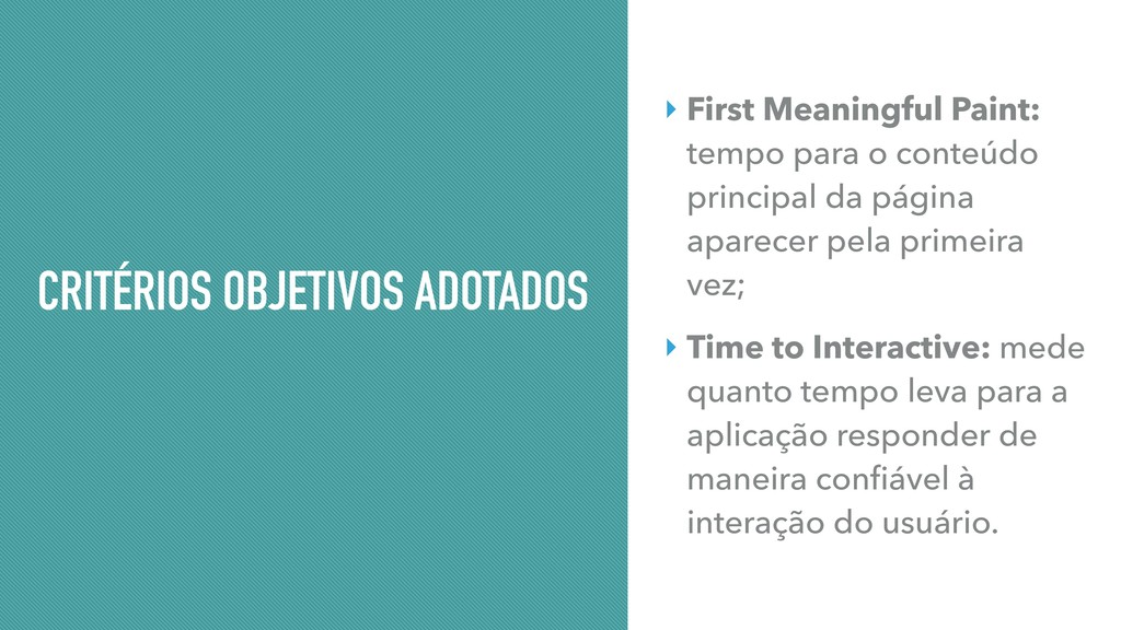 CRITÉRIOS OBJETIVOS ADOTADOS ‣ First Meaningful...