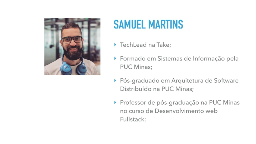 ‣ TechLead na Take; ‣ Formado em Sistemas de In...