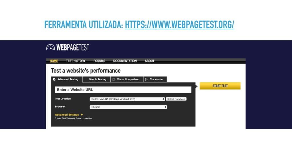 FERRAMENTA UTILIZADA: HTTPS://WWW.WEBPAGETEST.O...