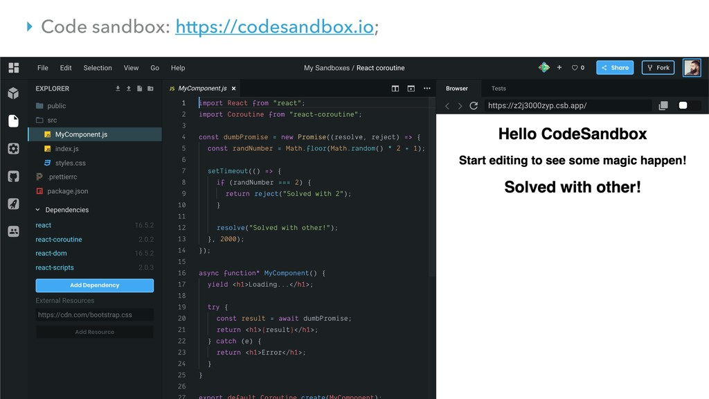 ‣ Code sandbox: https://codesandbox.io;