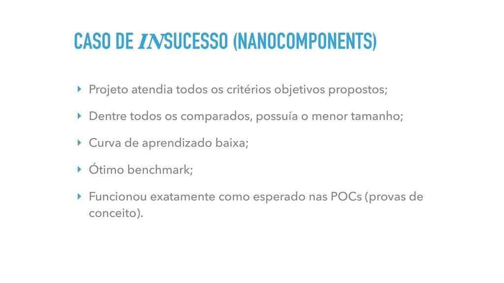 CASO DE INSUCESSO (NANOCOMPONENTS) ‣ Projeto at...