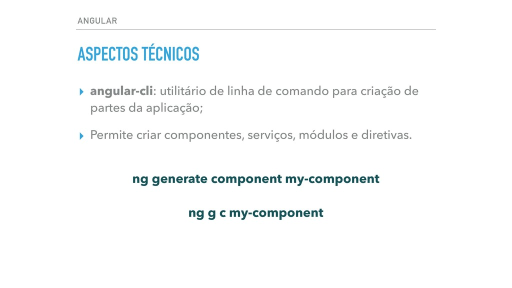 ANGULAR ASPECTOS TÉCNICOS ▸ angular-cli: utilit...