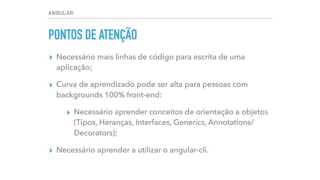 ANGULAR PONTOS DE ATENÇÃO ▸ Necessário mais lin...