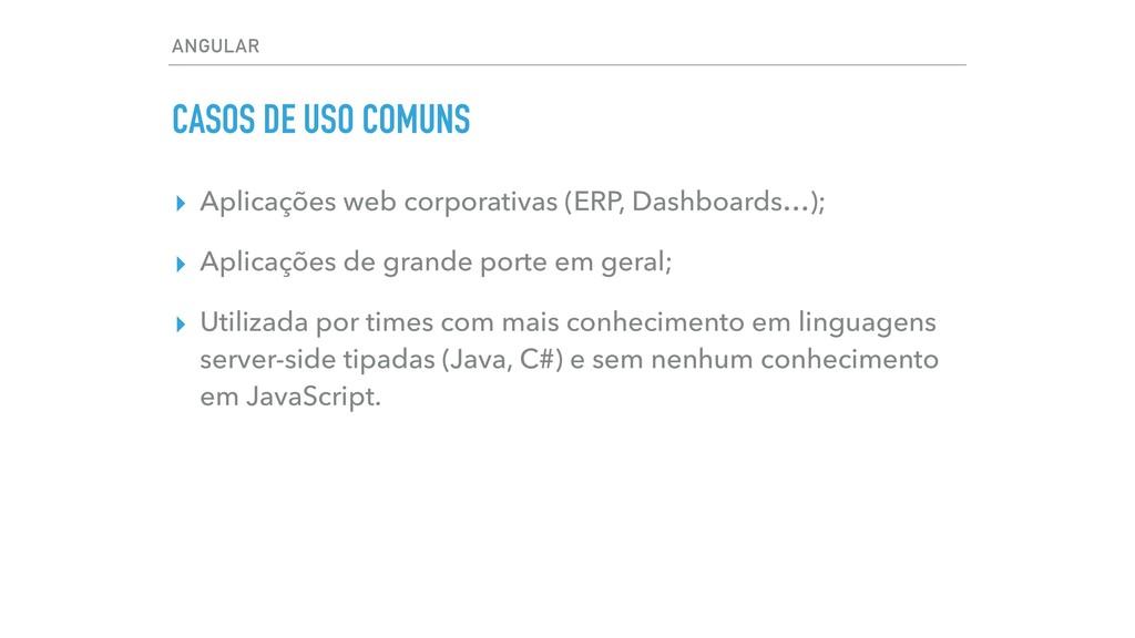 ANGULAR CASOS DE USO COMUNS ▸ Aplicações web co...