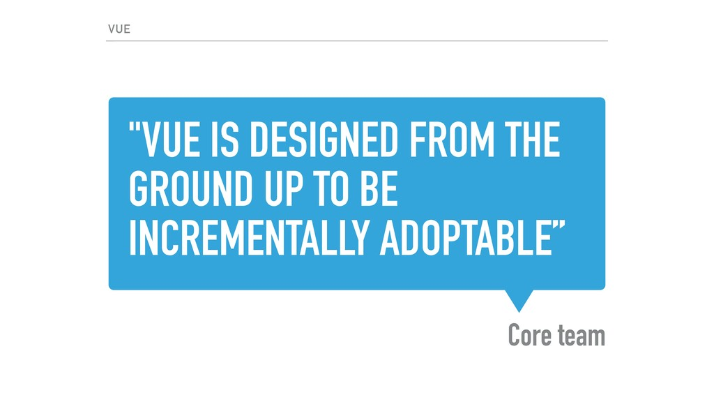 """VUE IS DESIGNED FROM THE GROUND UP TO BE INCRE..."