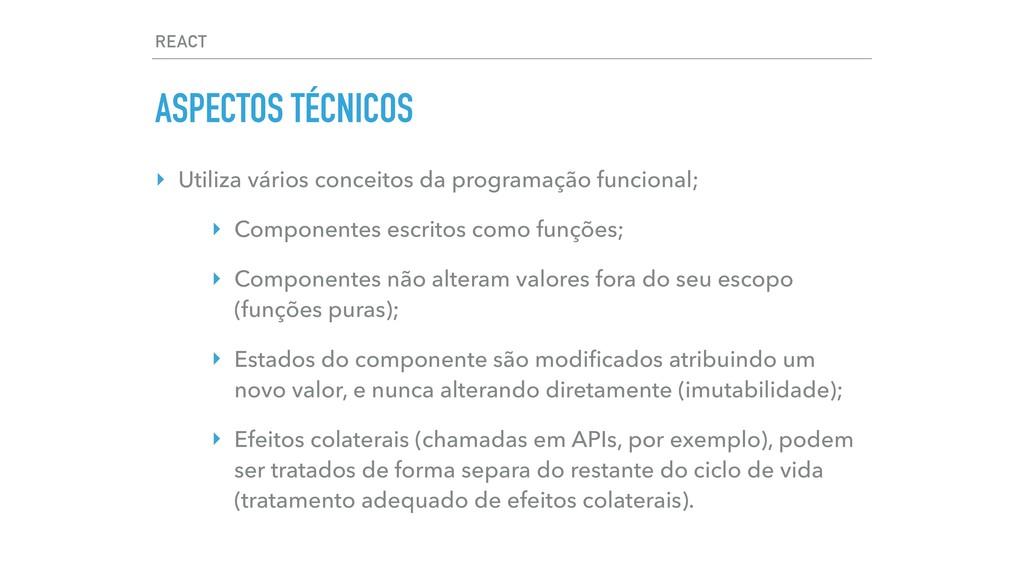 REACT ASPECTOS TÉCNICOS ‣ Utiliza vários concei...