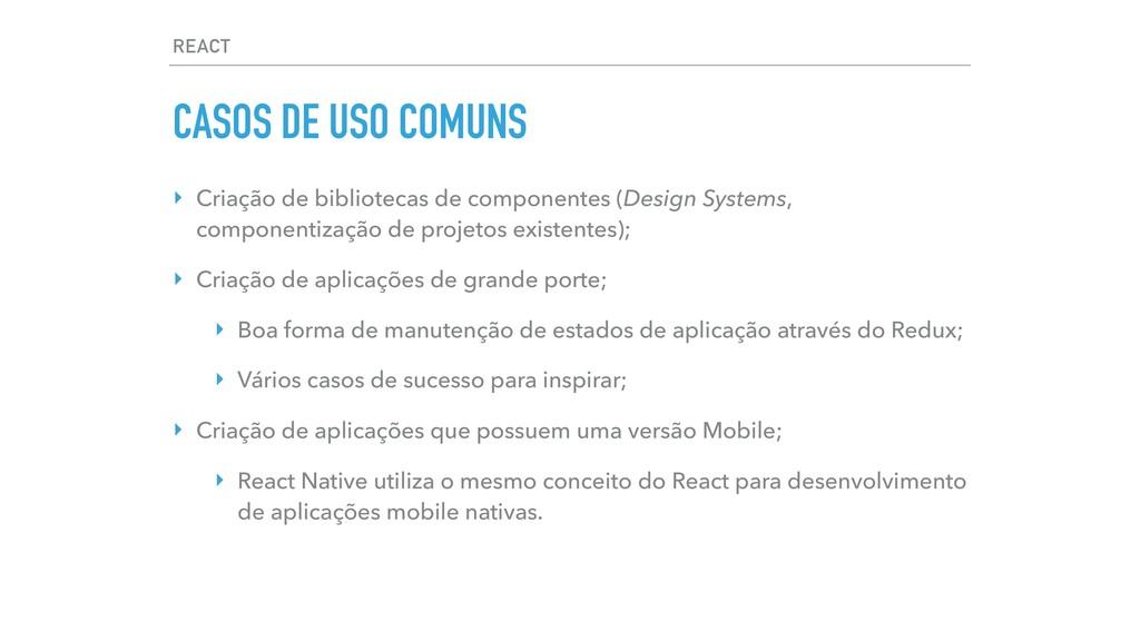 REACT CASOS DE USO COMUNS ‣ Criação de bibliote...