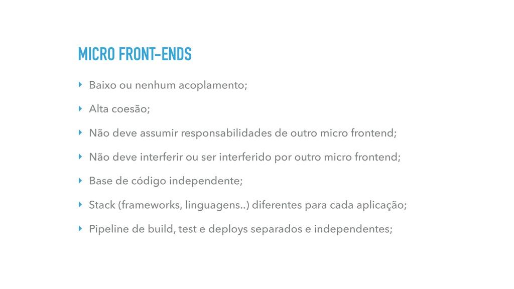 MICRO FRONT-ENDS ‣ Baixo ou nenhum acoplamento;...