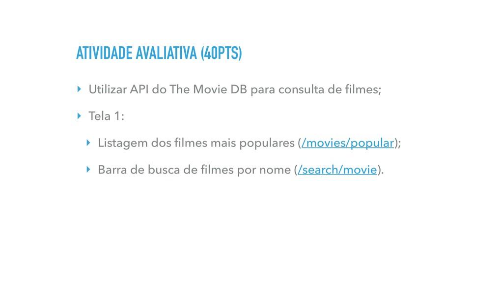 ATIVIDADE AVALIATIVA (40PTS) ‣ Utilizar API do ...
