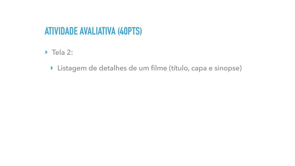 ATIVIDADE AVALIATIVA (40PTS) ‣ Tela 2: ‣ Listag...