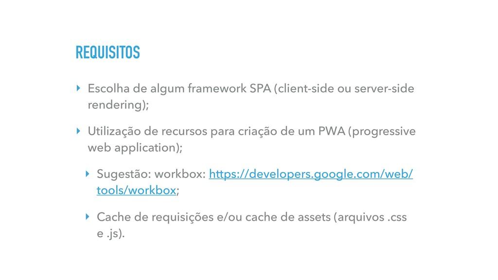 REQUISITOS ‣ Escolha de algum framework SPA (cl...