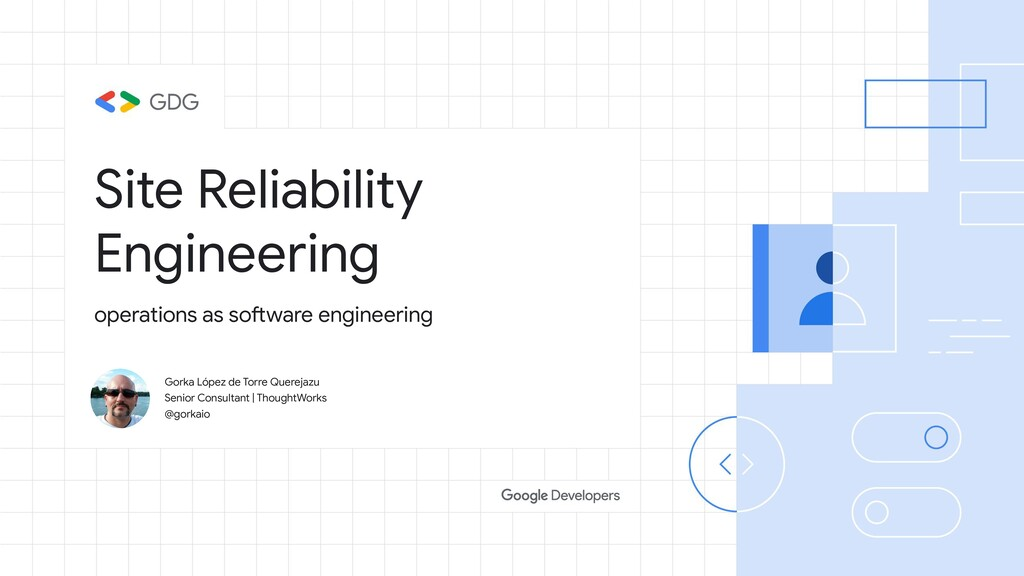 Site Reliability Engineering Gorka López de Tor...