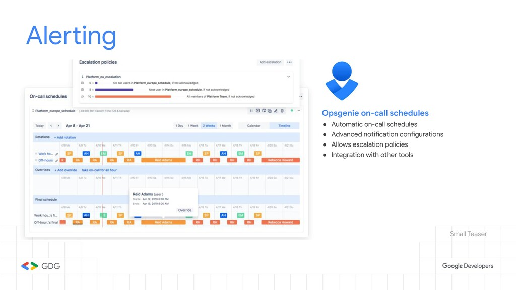 Alerting Opsgenie on-call schedules ● Automatic...