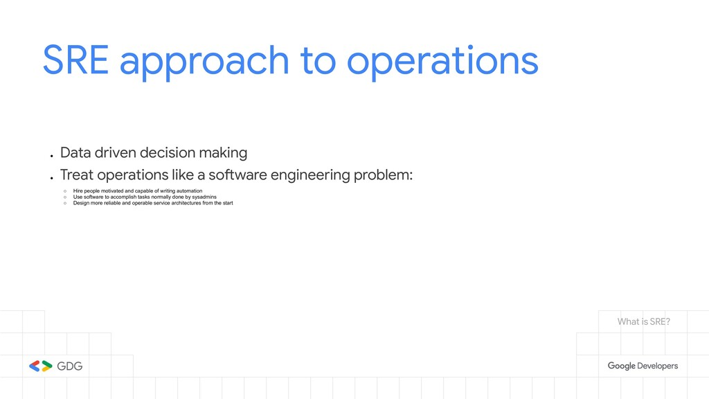 SRE approach to operations ● Data driven decisi...