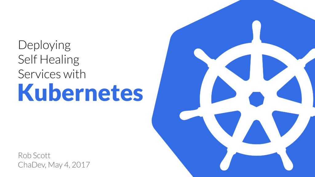 Deploying Self Healing Services with Kubernetes...