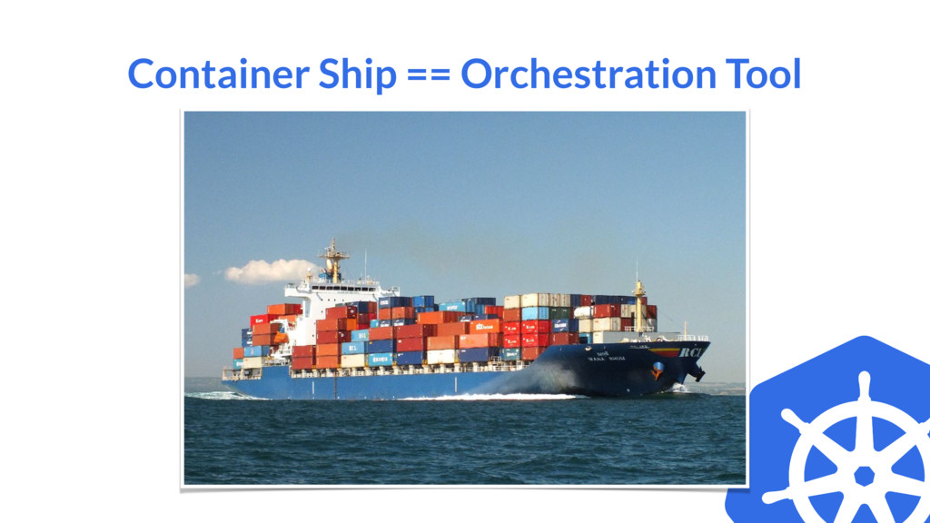 Container Ship == Orchestration Tool
