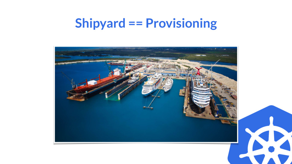 Shipyard == Provisioning