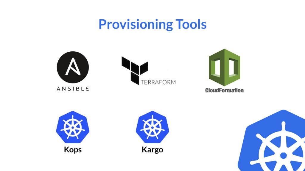 Provisioning Tools Kops Kargo