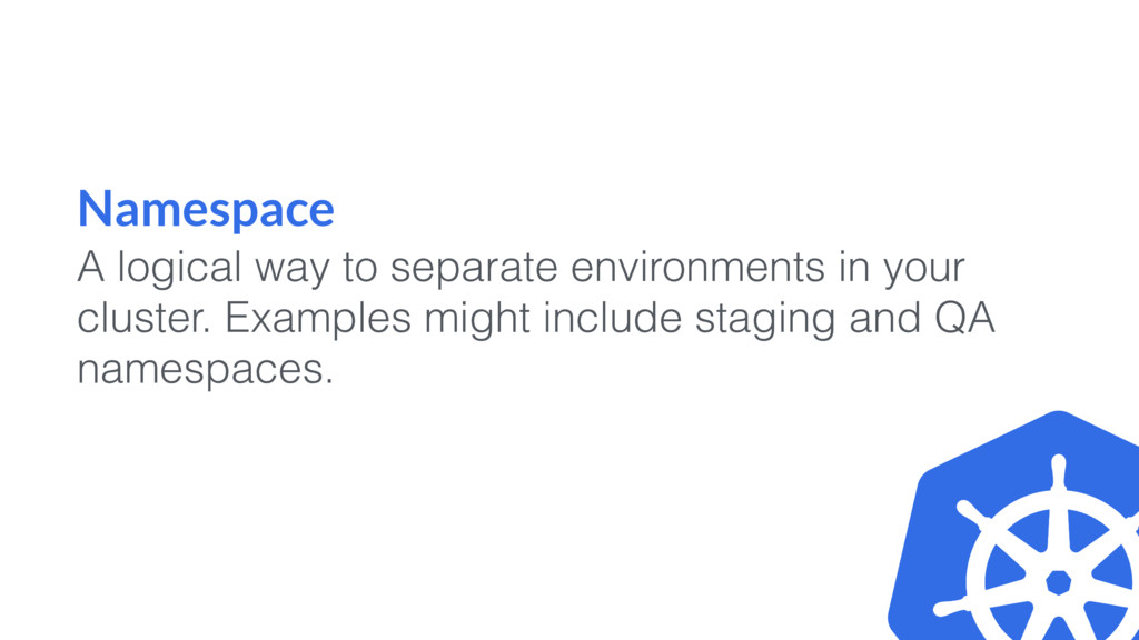 Namespace A logical way to separate environment...