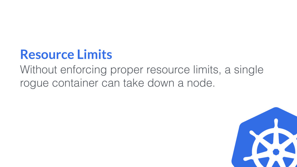 Resource Limits Without enforcing proper resour...