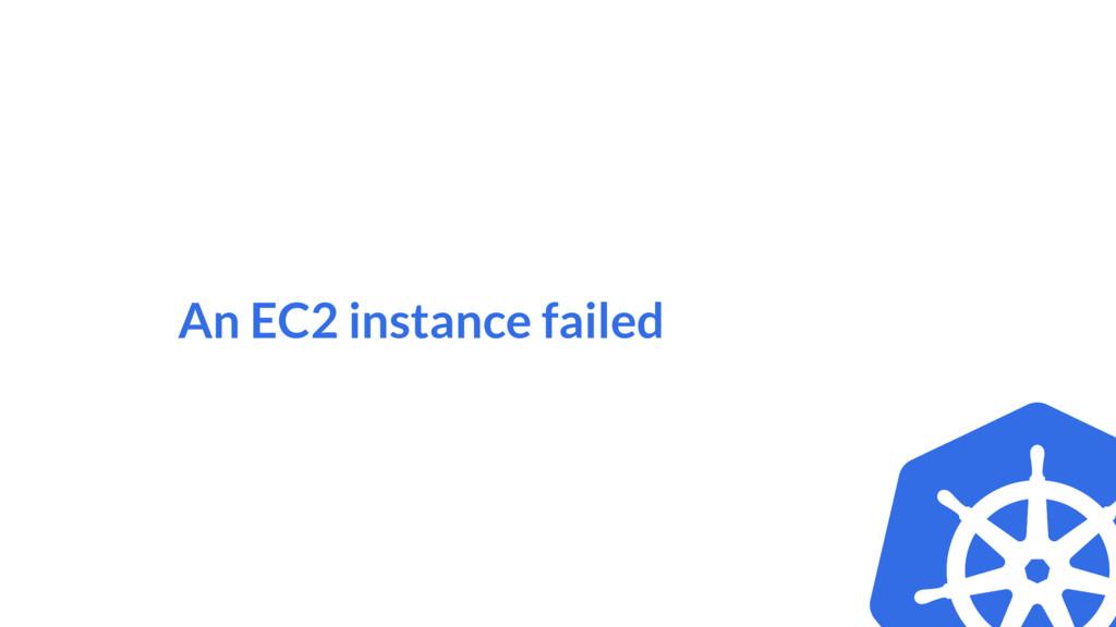 An EC2 instance failed