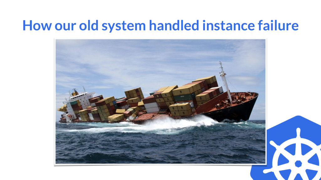 How our old system handled instance failure