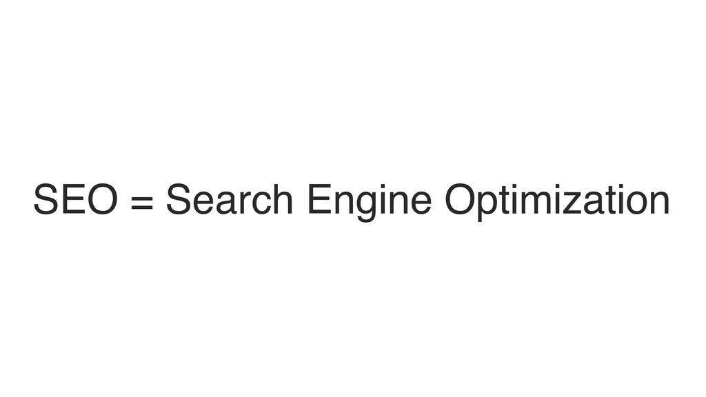 SEO = Search Engine Optimization