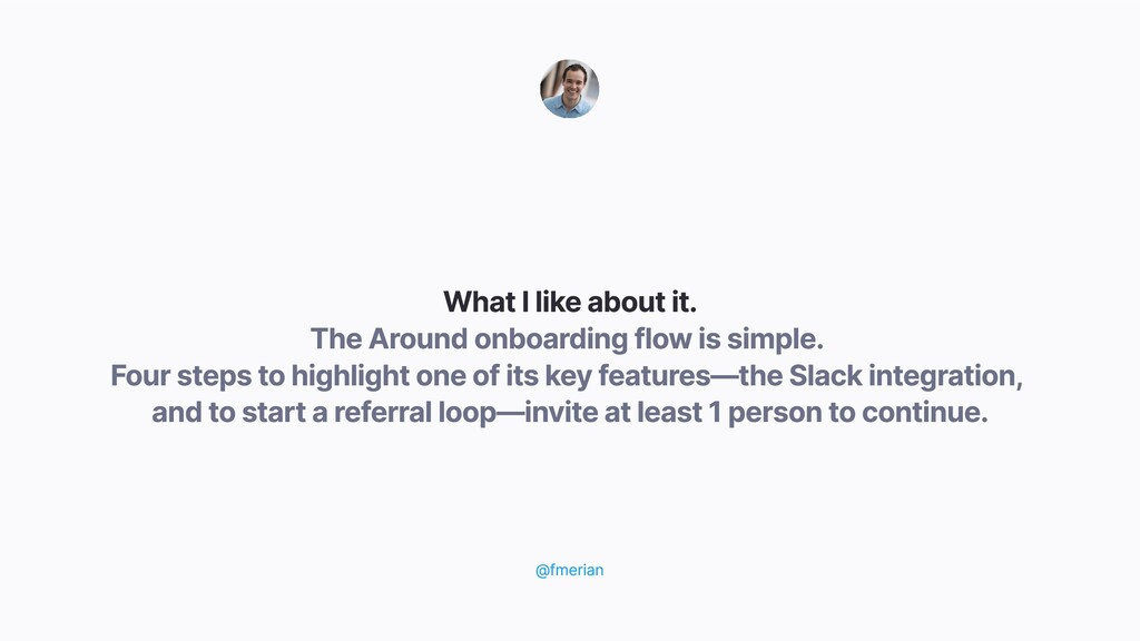 The Around onboarding flow is simple. Four step...