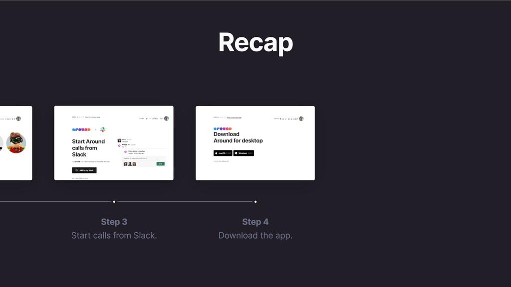 Recap Step 4 Download the app. Step 3 Start cal...