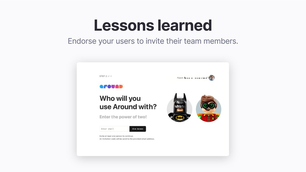 Lessons learned Endorse your users to invite th...