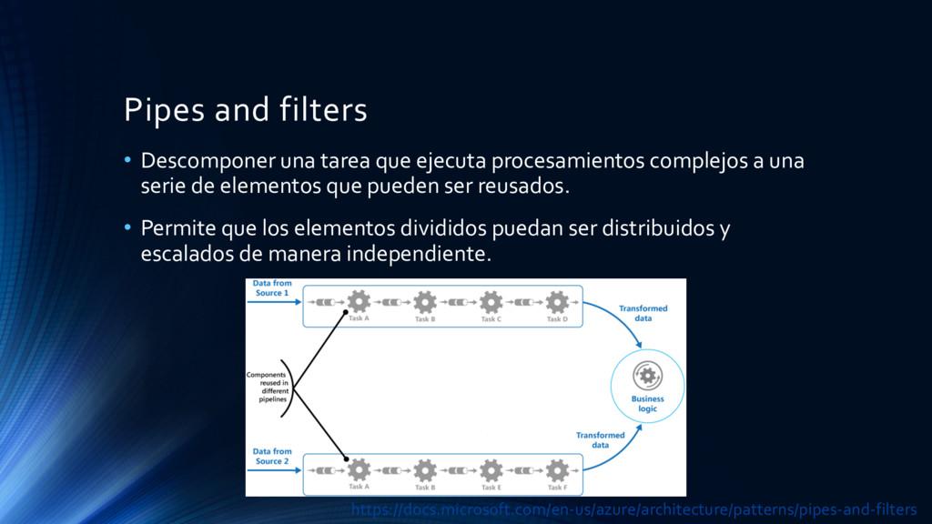 Pipes and filters • Descomponer una tarea que e...