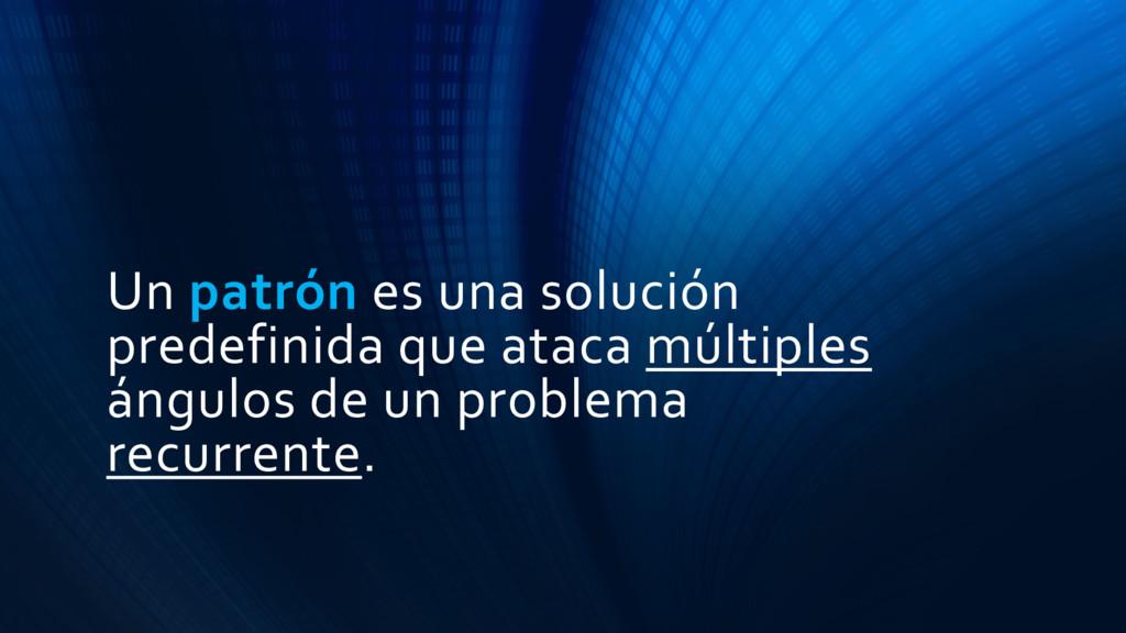 Un patrón es una solución predefinida que ataca...