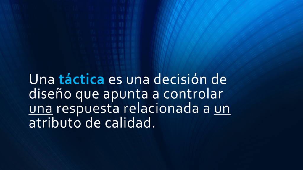Una táctica es una decisión de diseño que apunt...