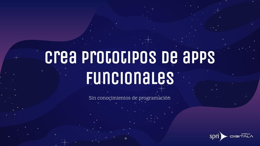 Crea prototipos de apps funcionales Sin conocim...