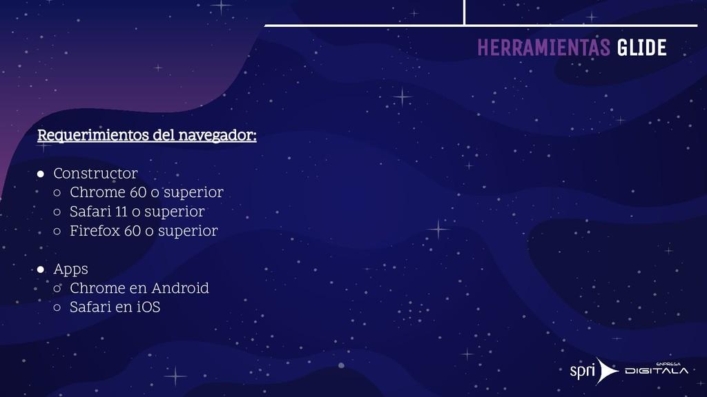 HERRAMIENTAS GLIDE Requerimientos del navegador...