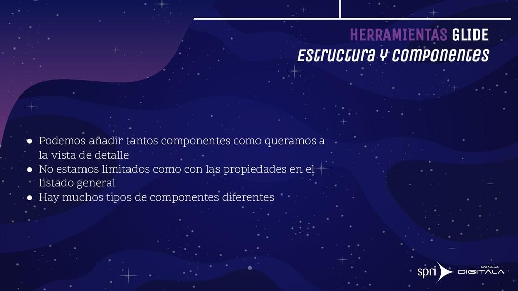 HERRAMIENTAS GLIDE Estructura y componentes ● P...