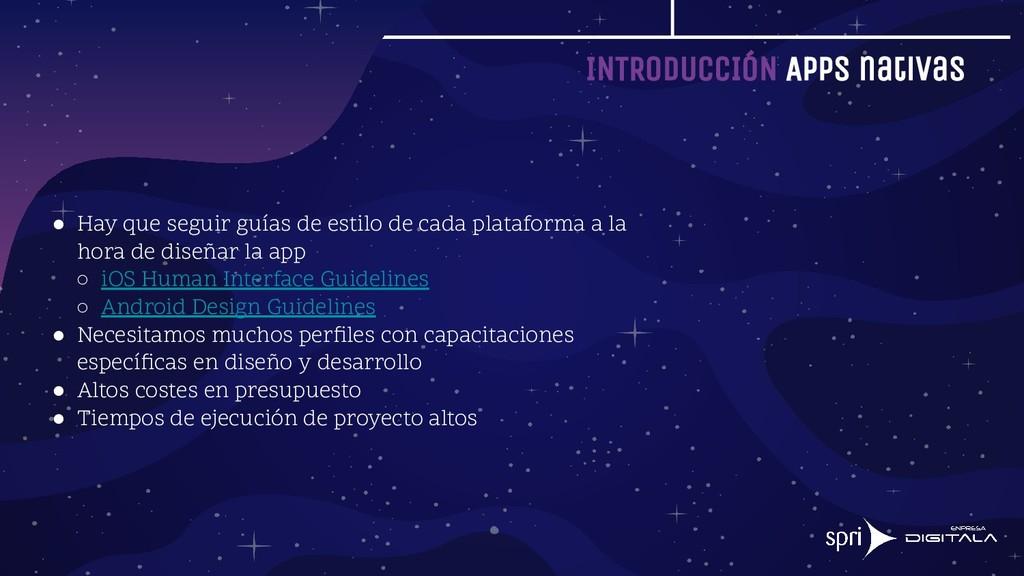 INTRODUCCIÓN Apps nativas ● Hay que seguir guía...